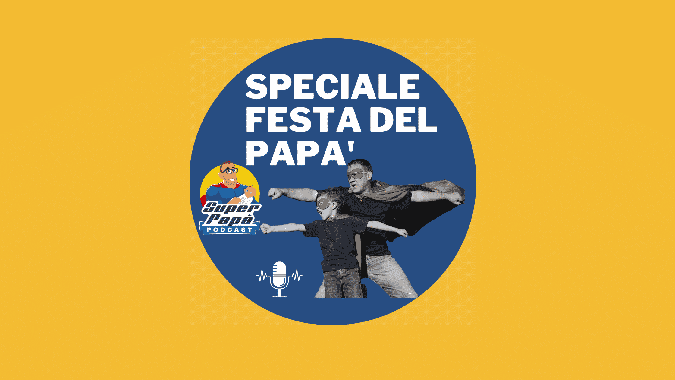 Superpapà Podcast, il podcast dei papà -  Festa del Papà