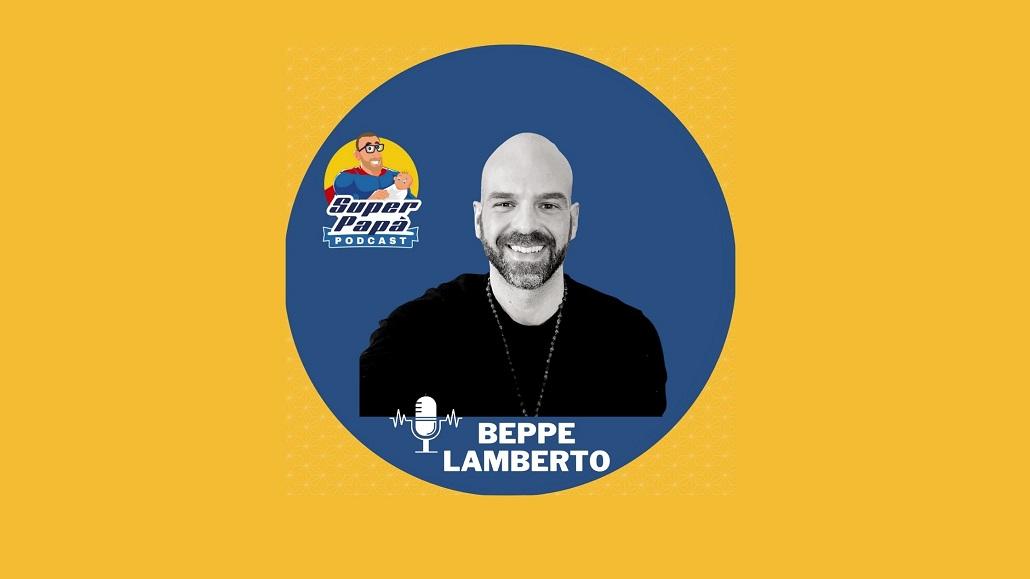 Superpapà Podcast, il podcast dei papà - Beppe Lamberto