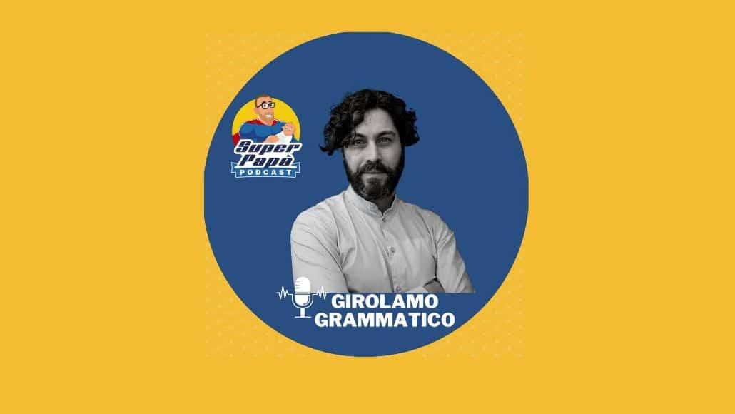 Superpapà Podcast, il podcast dei papà - Girolamo Grammatico