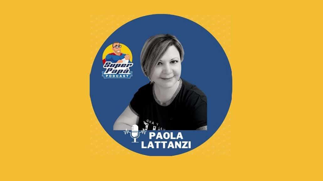 Superpapà Podcast, il podcast dei papà - Paola Lattanzi