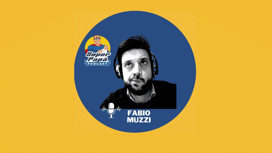 Superpapà Podcast, il podcast dei papà - Fabio Muzzi