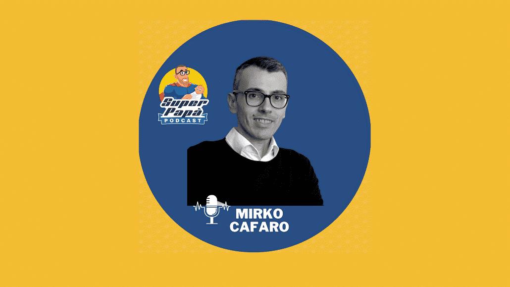 Superpapà Podcast, il podcast dei papà - Mirko Cafaro